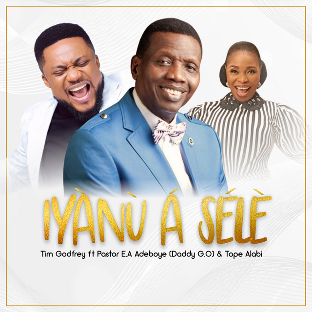 MP3 audio download 'Iyanu a Sele' by Tim Godfrey feat. Pastor E.A. Adeboye & Tope Alabi. The cat is out of the bag! Tim Godfrey releases his brand new single, Iyanu A Sele featuring two.